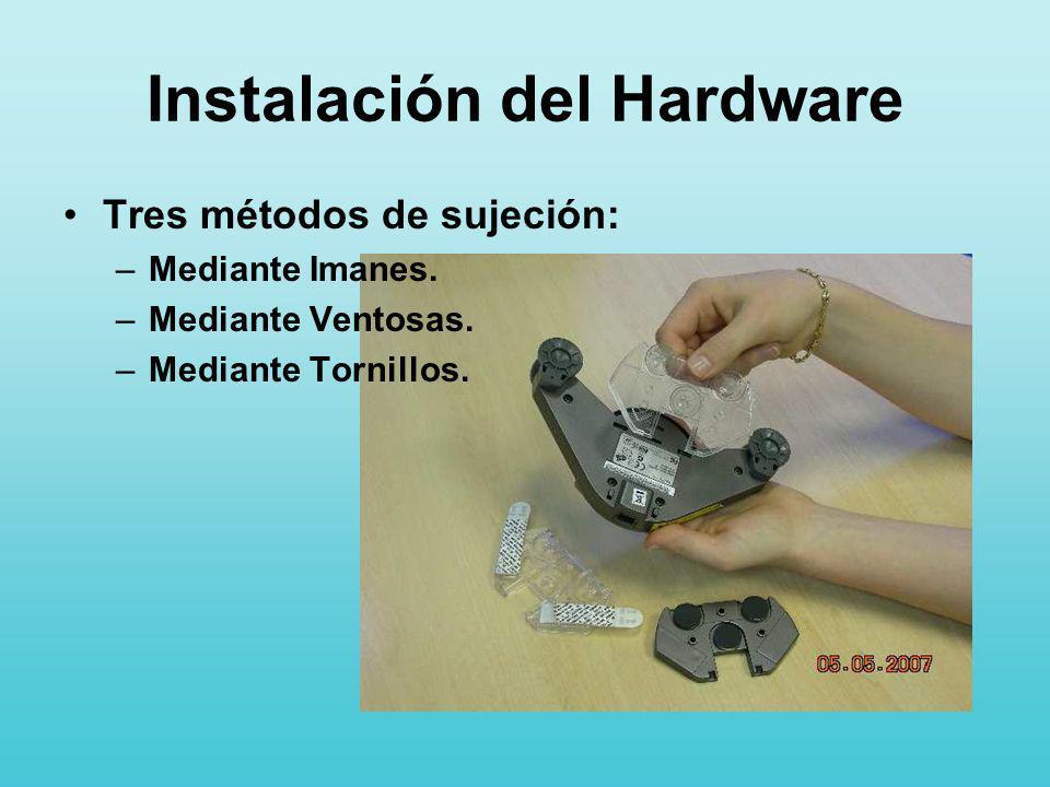 Instalación del Hardware Tres métodos de sujeción: –Mediante Imanes. –Mediante Ventosas. –Mediante Tornillos.