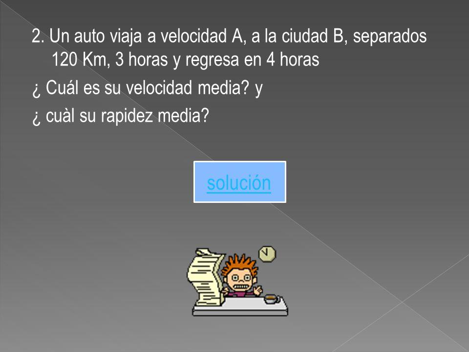 Dado: X = 120 Km t ida = 3 horas t regreso = 4 horas t = t ida + t regreso t = tiempo total Pedido: V= .
