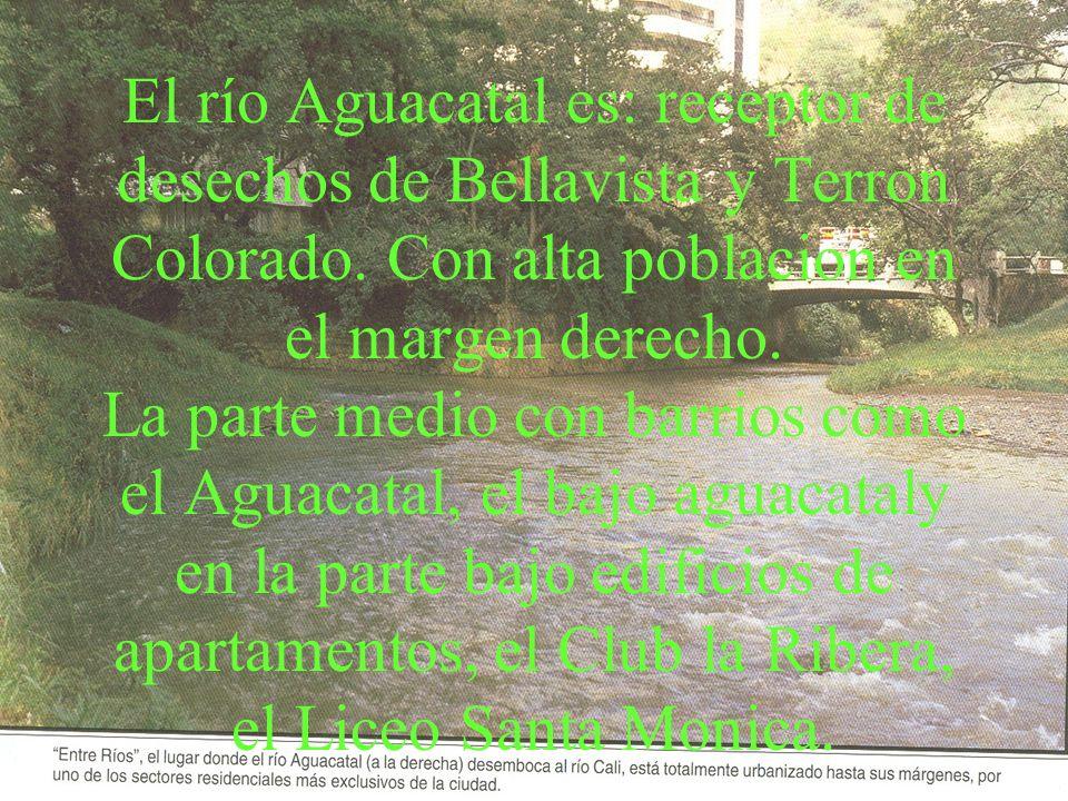 El río Aguacatal es: receptor de desechos de Bellavista y Terron Colorado. Con alta poblacion en el margen derecho. La parte medio con barrios como el