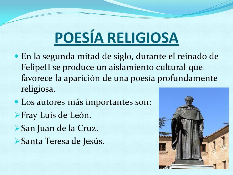 POESÍA RELIGIOSA En la segunda mitad de siglo, durante el reinado de FelipeII se produce un aislamiento cultural que favorece la aparición de una poes
