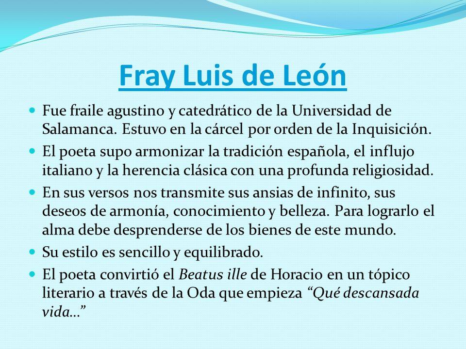 Fray Luis de León Fue fraile agustino y catedrático de la Universidad de Salamanca. Estuvo en la cárcel por orden de la Inquisición. El poeta supo arm