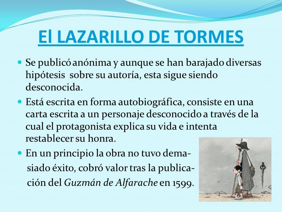 El LAZARILLO DE TORMES Se publicó anónima y aunque se han barajado diversas hipótesis sobre su autoría, esta sigue siendo desconocida. Está escrita en