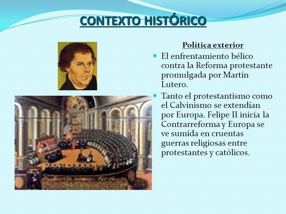 CONTEXTO HIST Ó RICO Política exterior El enfrentamiento bélico contra la Reforma protestante promulgada por Martín Lutero. Tanto el protestantismo co