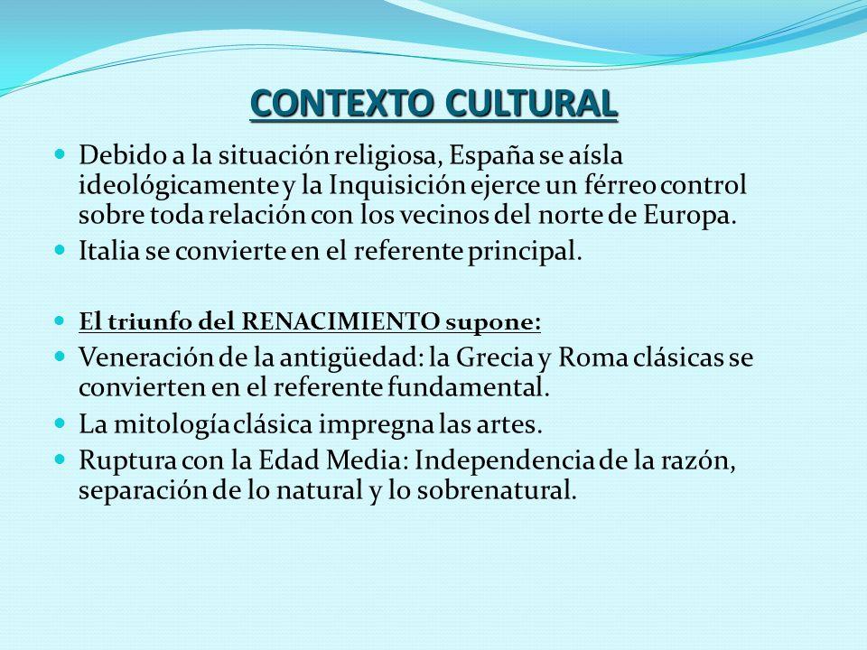 CONTEXTO CULTURAL Debido a la situación religiosa, España se aísla ideológicamente y la Inquisición ejerce un férreo control sobre toda relación con l