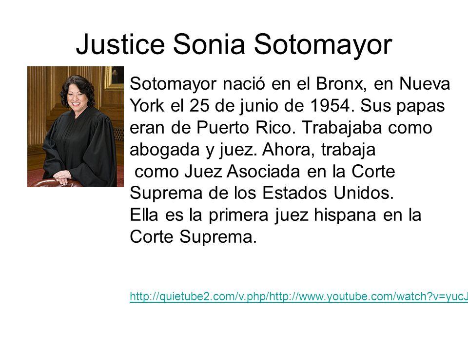 Justice Sonia Sotomayor Sotomayor nació en el Bronx, en Nueva York el 25 de junio de 1954. Sus papas eran de Puerto Rico. Trabajaba como abogada y jue