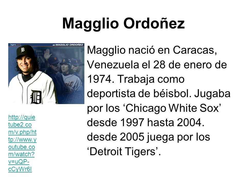 Magglio Ordoñez Magglio nació en Caracas, Venezuela el 28 de enero de 1974. Trabaja como deportista de béisbol. Jugaba por los Chicago White Sox desde