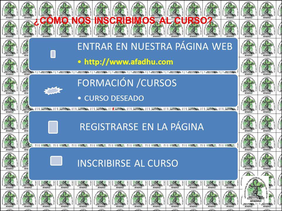 ¿CÓMO NOS INSCRIBIMOS AL CURSO? / ENTRAR EN NUESTRA PÁGINA WEB http://www.afadhu.com FORMACIÓN /CURSOS CURSO DESEADO REGISTRARSE EN LA PÁGINA INSCRIBI
