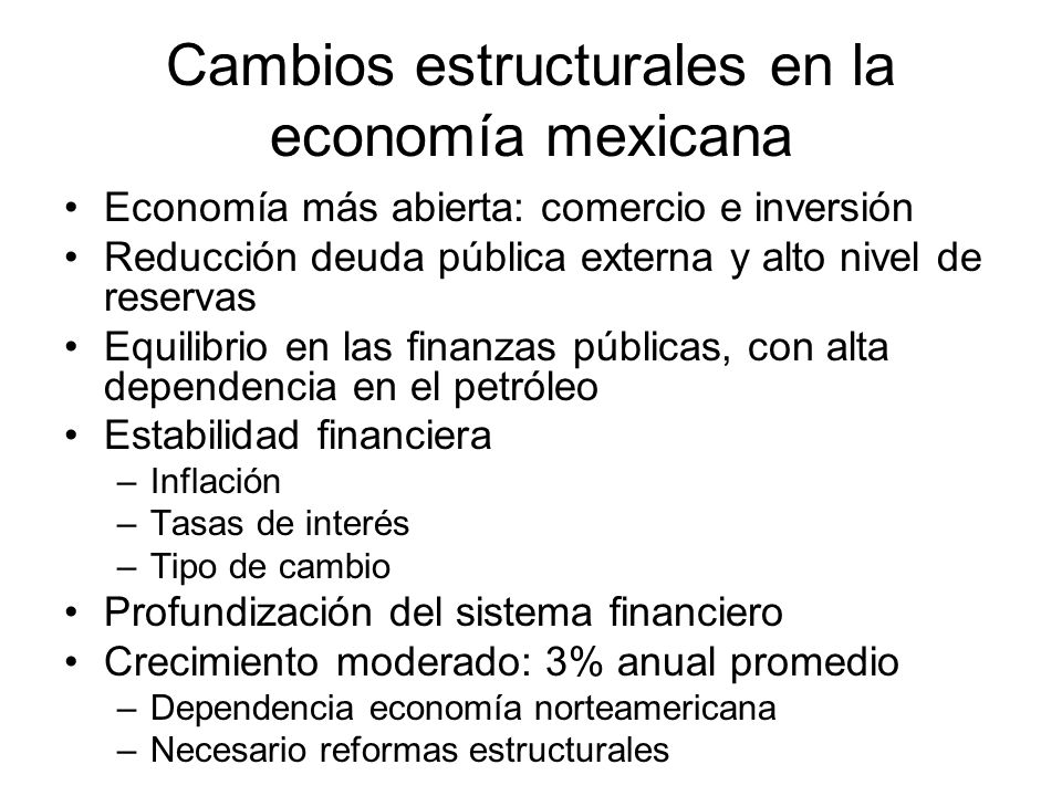 Cambios estructurales en la economía mexicana Economía más abierta: comercio e inversión Reducción deuda pública externa y alto nivel de reservas Equi