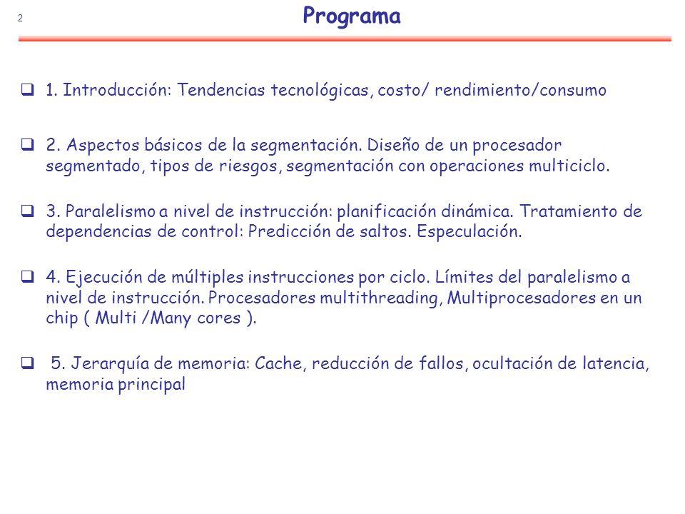2 Programa 1. Introducción: Tendencias tecnológicas, costo/ rendimiento/consumo 2. Aspectos básicos de la segmentación. Diseño de un procesador segmen