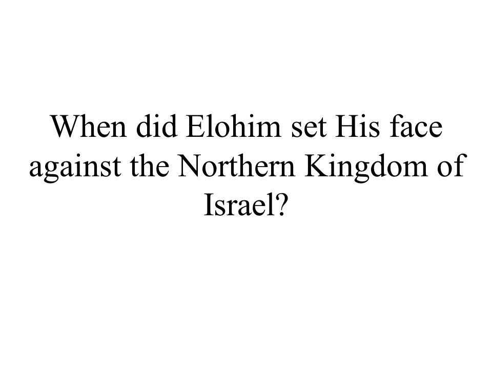 When did Elohim set His face against the Northern Kingdom of Israel?