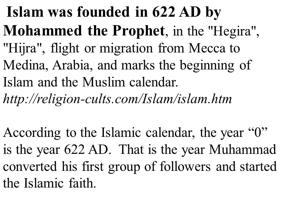 Islam was founded in 622 AD by Mohammed the Prophet, in the