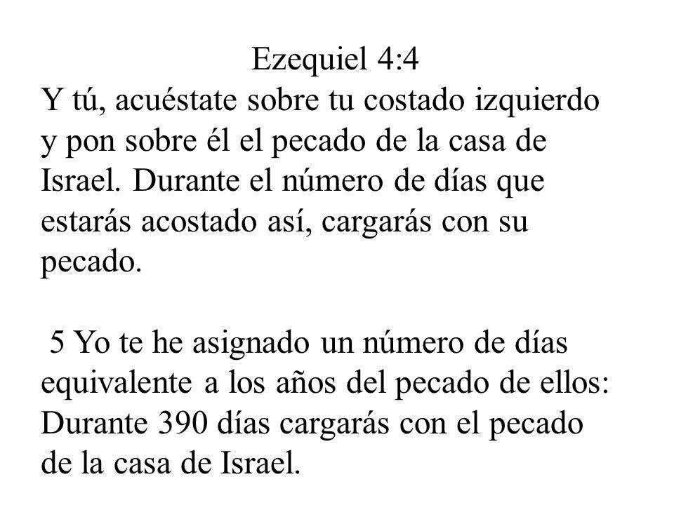 Ezequiel 4:4 Y tú, acuéstate sobre tu costado izquierdo y pon sobre él el pecado de la casa de Israel. Durante el número de días que estarás acostado