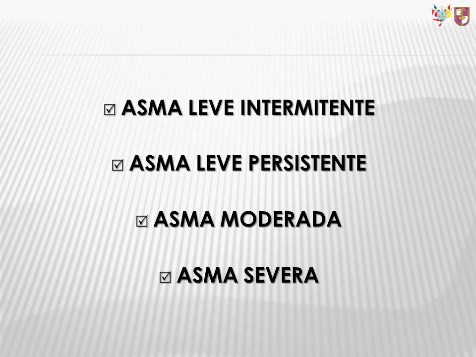 ASMA LEVE INTERMITENTE ASMA LEVE INTERMITENTE ASMA LEVE PERSISTENTE ASMA LEVE PERSISTENTE ASMA MODERADA ASMA MODERADA ASMA SEVERA ASMA SEVERA