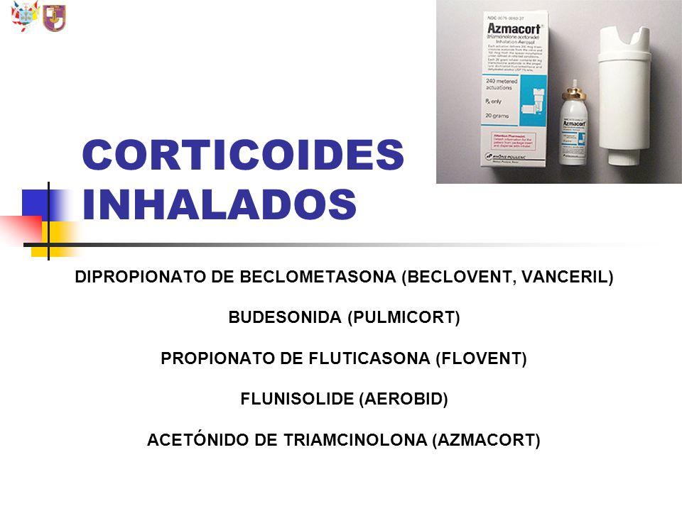 CORTICOIDES INHALADOS DIPROPIONATO DE BECLOMETASONA (BECLOVENT, VANCERIL) BUDESONIDA (PULMICORT) PROPIONATO DE FLUTICASONA (FLOVENT) FLUNISOLIDE (AERO