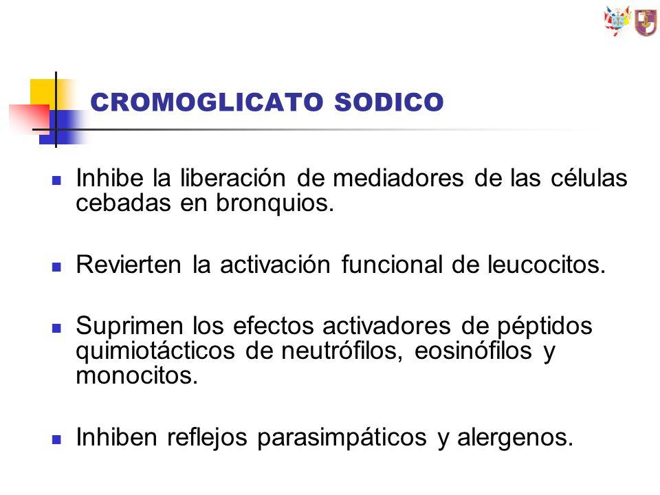 CROMOGLICATO SODICO Inhibe la liberación de mediadores de las células cebadas en bronquios. Revierten la activación funcional de leucocitos. Suprimen