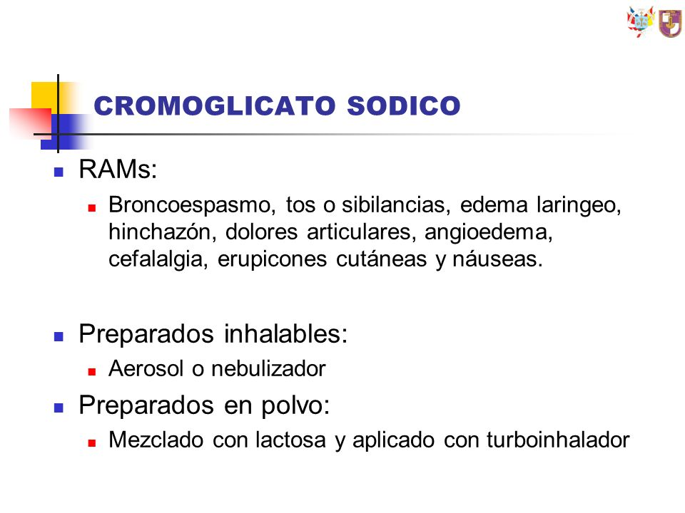 CROMOGLICATO SODICO RAMs: Broncoespasmo, tos o sibilancias, edema laringeo, hinchazón, dolores articulares, angioedema, cefalalgia, erupicones cutánea