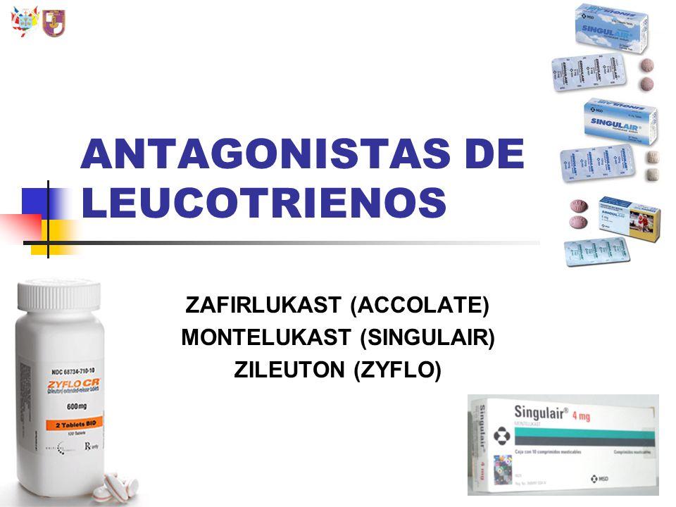 ANTAGONISTAS DE LEUCOTRIENOS ZAFIRLUKAST (ACCOLATE) MONTELUKAST (SINGULAIR) ZILEUTON (ZYFLO)