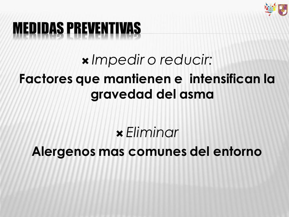 Impedir o reducir: Factores que mantienen e intensifican la gravedad del asma Eliminar Alergenos mas comunes del entorno