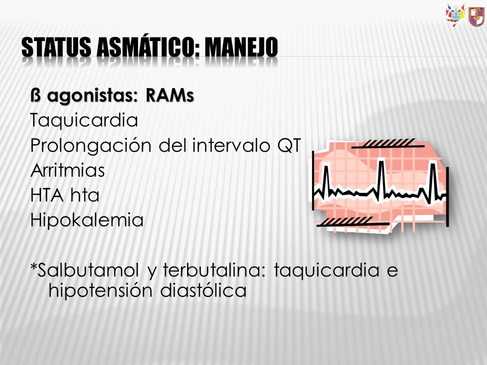 ß agonistas: RAMs Taquicardia Prolongación del intervalo QT Arritmias HTA hta Hipokalemia *Salbutamol y terbutalina: taquicardia e hipotensión diastól