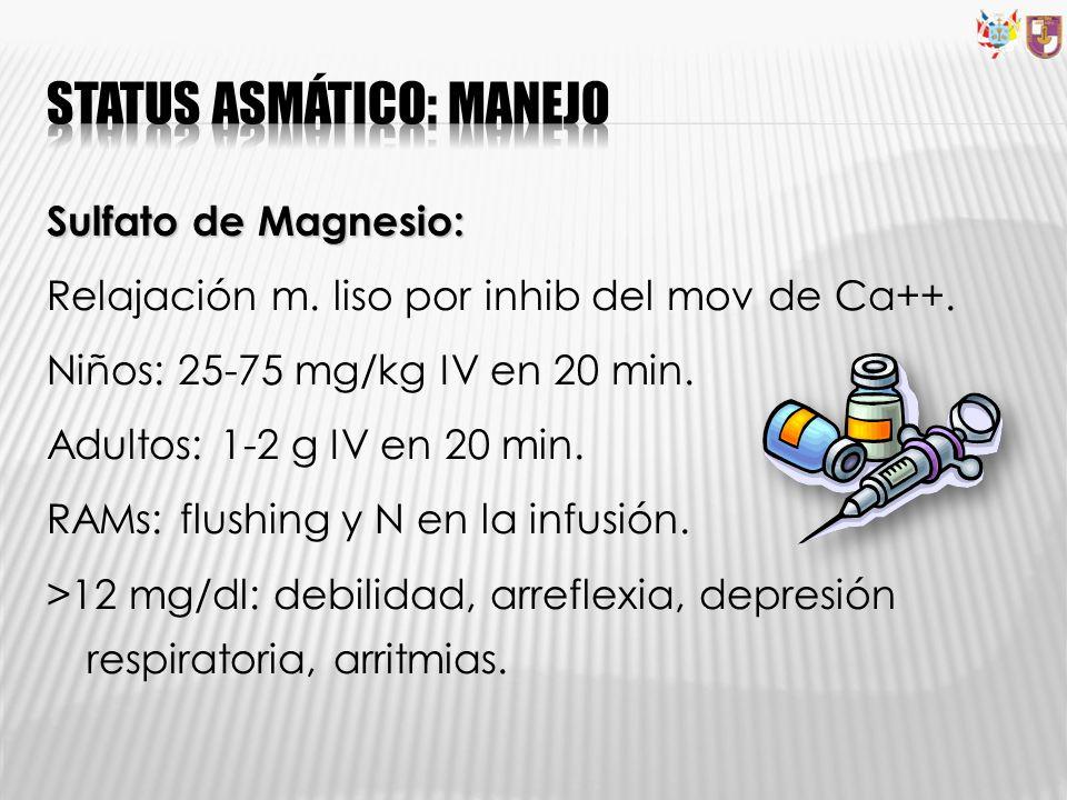 Sulfato de Magnesio: Relajación m. liso por inhib del mov de Ca++. Niños: 25-75 mg/kg IV en 20 min. Adultos: 1-2 g IV en 20 min. RAMs: flushing y N en