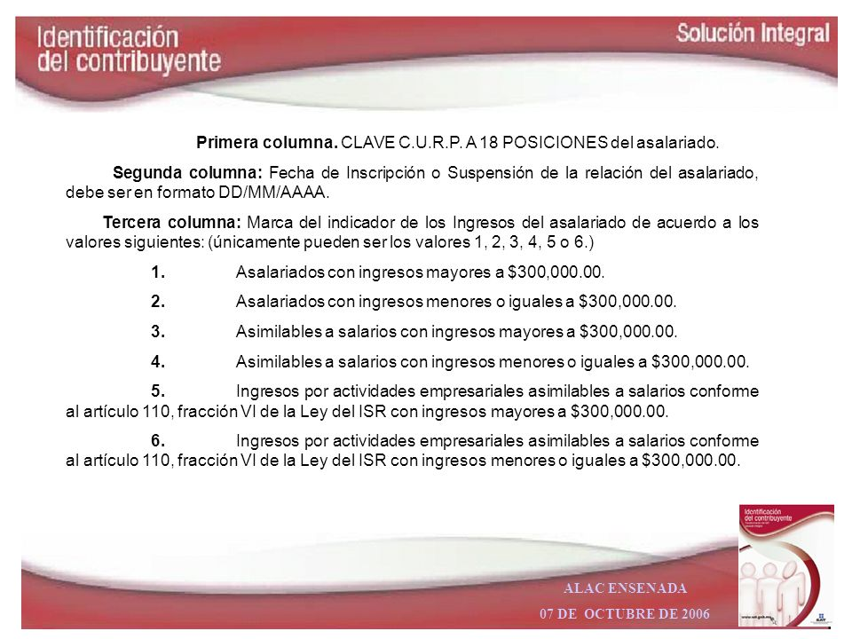 ALAC ENSENADA 07 DE OCTUBRE DE 2006 Inscripcion de trabajadores a traves del patron Se debera presentar por el empleador mediante dispositivo magnetic