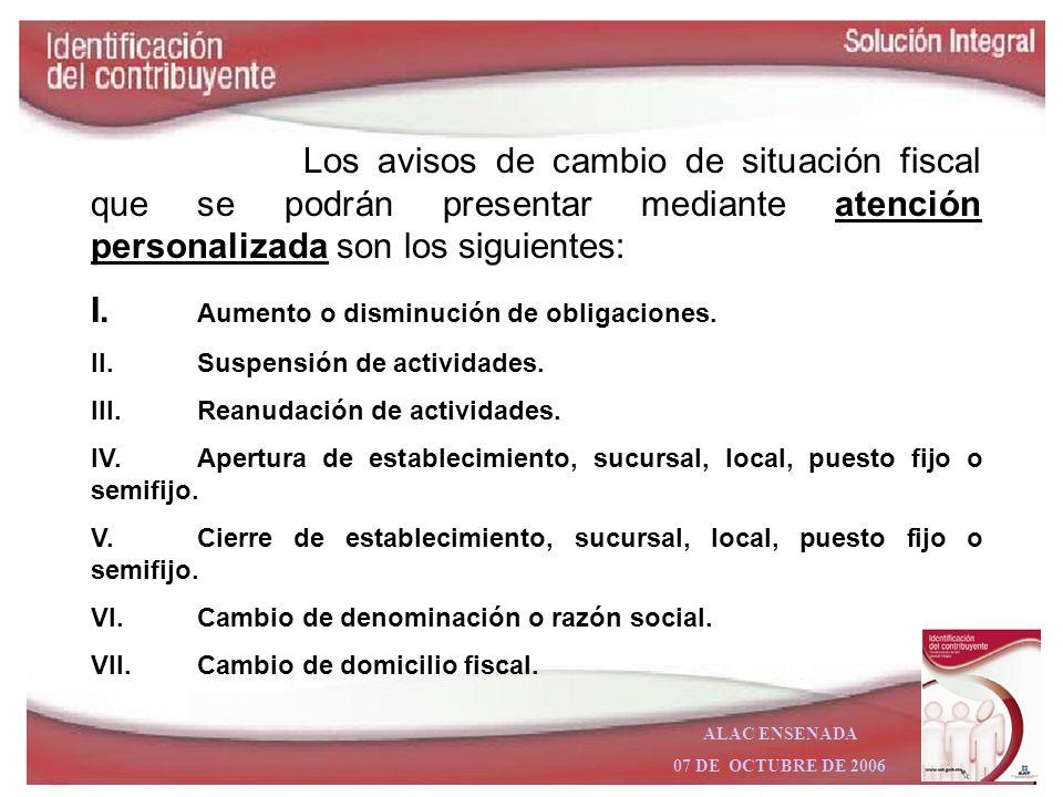 ALAC ENSENADA 07 DE OCTUBRE DE 2006 Los avisos de cambio de situación fiscal que se podrán presentar en la página de Internet del SAT son los siguient