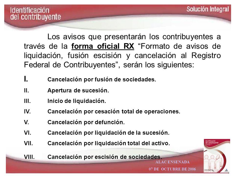 ALAC ENSENADA 07 DE OCTUBRE DE 2006 Los avisos de cambio de situación fiscal que se podrán presentar mediante atención personalizada son los siguiente