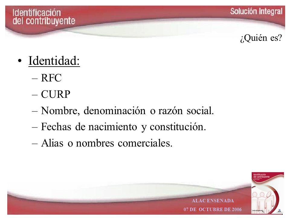 ALAC ENSENADA 07 DE OCTUBRE DE 2006 Ámbito de competencia 4 preguntas sobre el contribuyente: –¿Quién es? –¿Dónde está? –¿Qué hace? –¿Con quién se rel