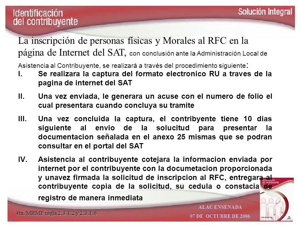 ALAC ENSENADA 07 DE OCTUBRE DE 2006 INCRIPCION AL RFC Se presentaran a traves de cualquiera de las siguientes medios : * En la página de Internet del