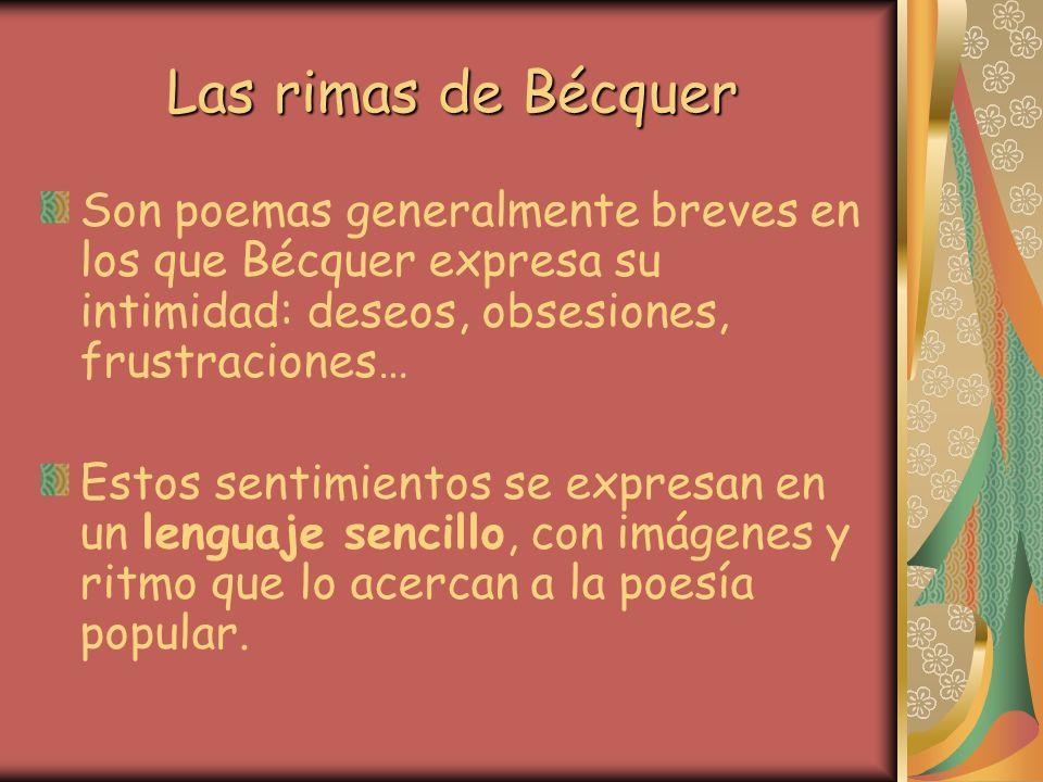 Las rimas de Bécquer Son poemas generalmente breves en los que Bécquer expresa su intimidad: deseos, obsesiones, frustraciones… Estos sentimientos se