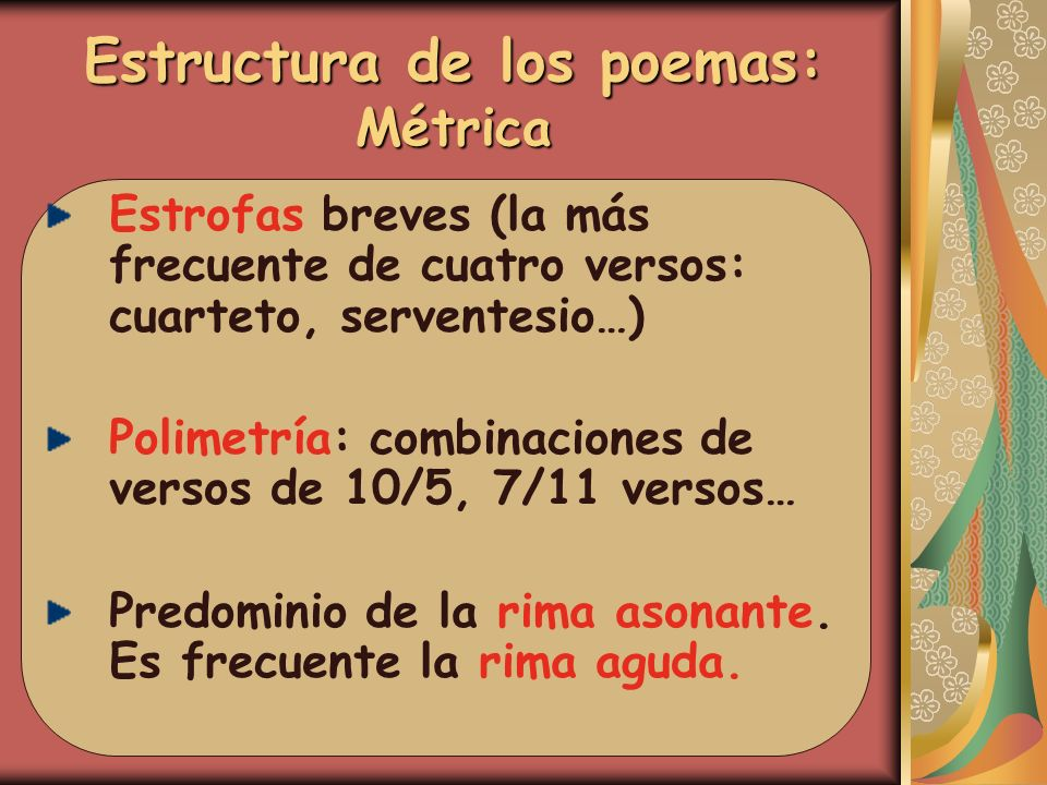 Estructura de los poemas: Métrica Estrofas breves (la más frecuente de cuatro versos: cuarteto, serventesio…) Polimetría: combinaciones de versos de 1