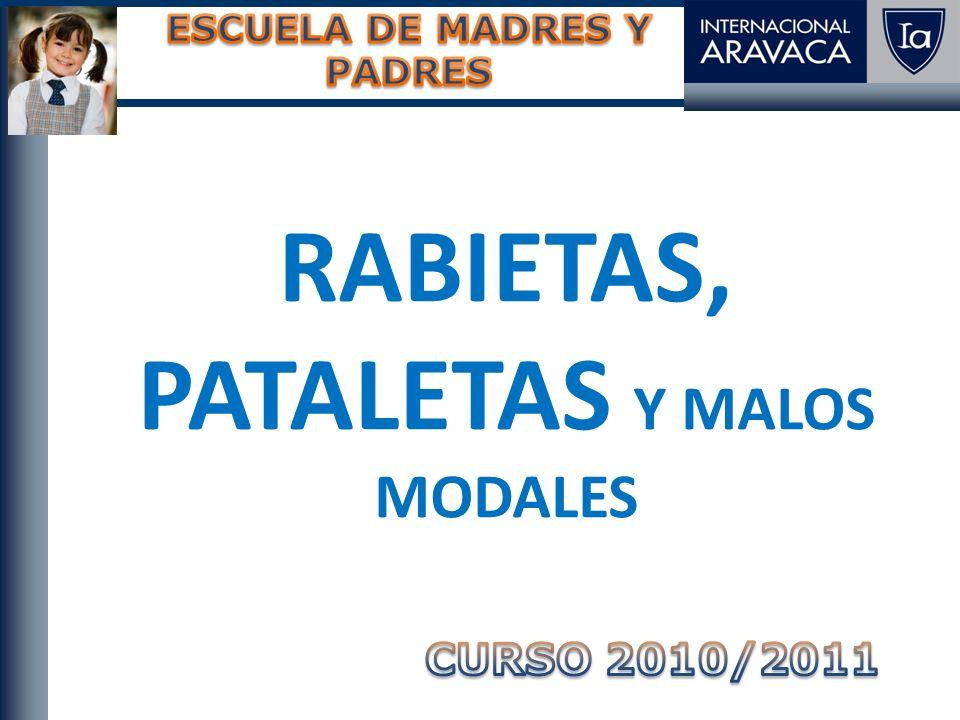 RABIETAS, PATALETAS Y MALOS MODALES