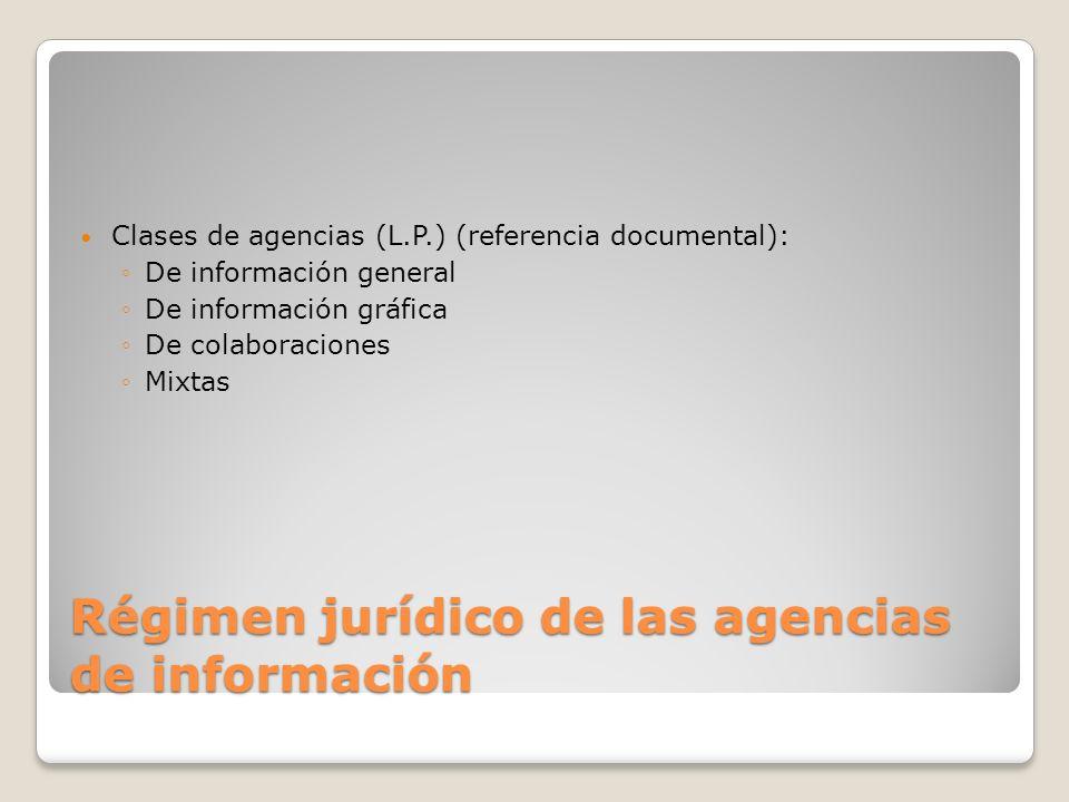 Régimen jurídico de las agencias de información Clases de agencias (L.P.) (referencia documental): De información general De información gráfica De colaboraciones Mixtas