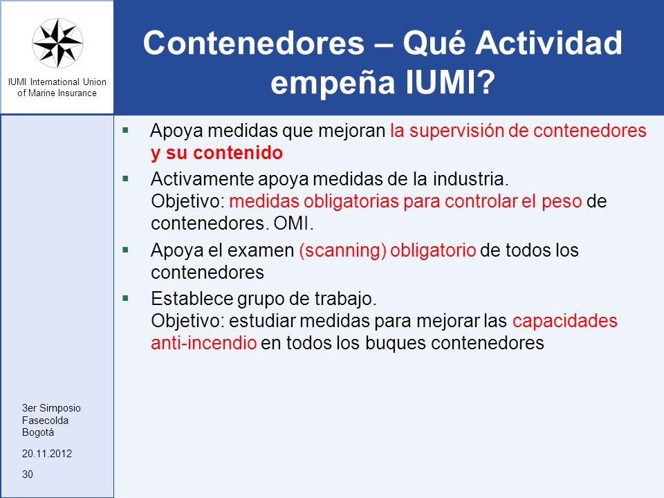 IUMI International Union of Marine Insurance Contenedores – Qué Actividad empeña IUMI? Apoya medidas que mejoran la supervisión de contenedores y su c