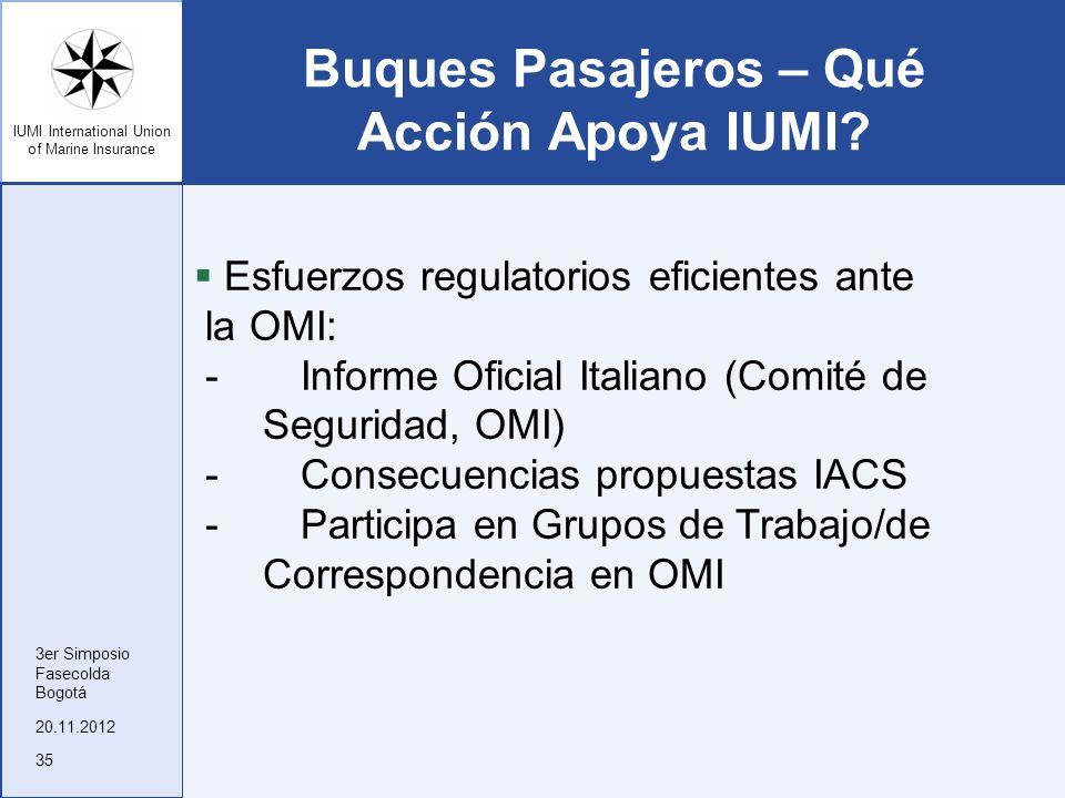 IUMI International Union of Marine Insurance Buques Pasajeros – Qué Acción Apoya IUMI? Esfuerzos regulatorios eficientes ante la OMI: -Informe Oficial