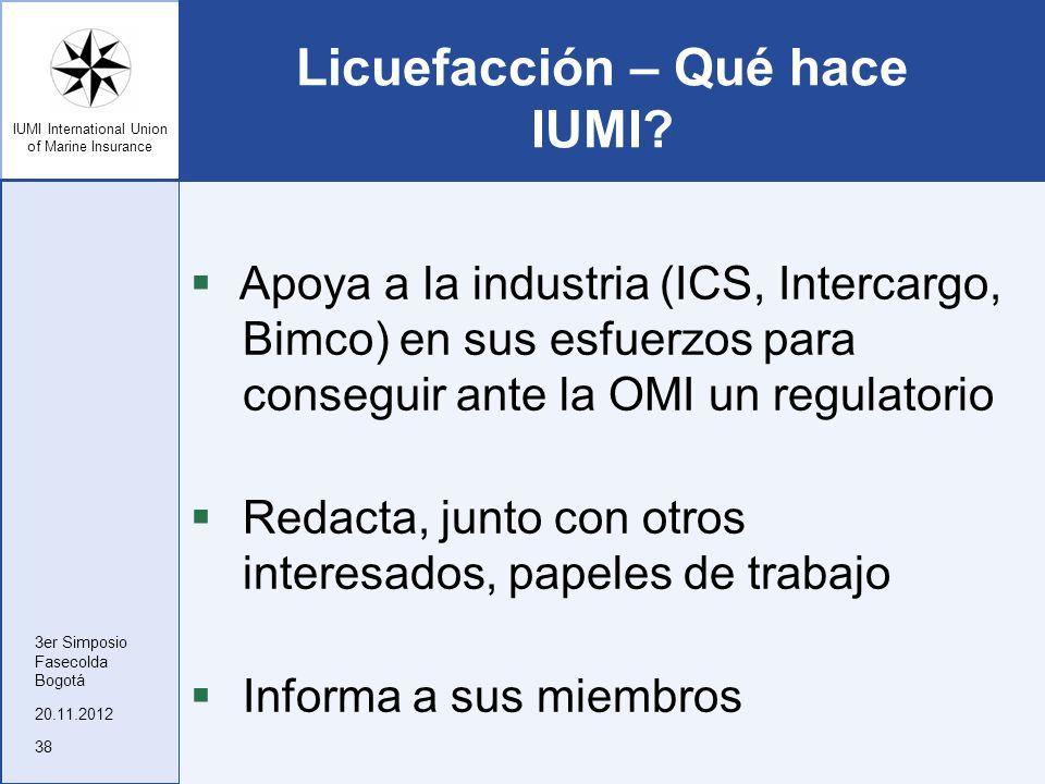 IUMI International Union of Marine Insurance Licuefacción – Qué hace IUMI? Apoya a la industria (ICS, Intercargo, Bimco) en sus esfuerzos para consegu