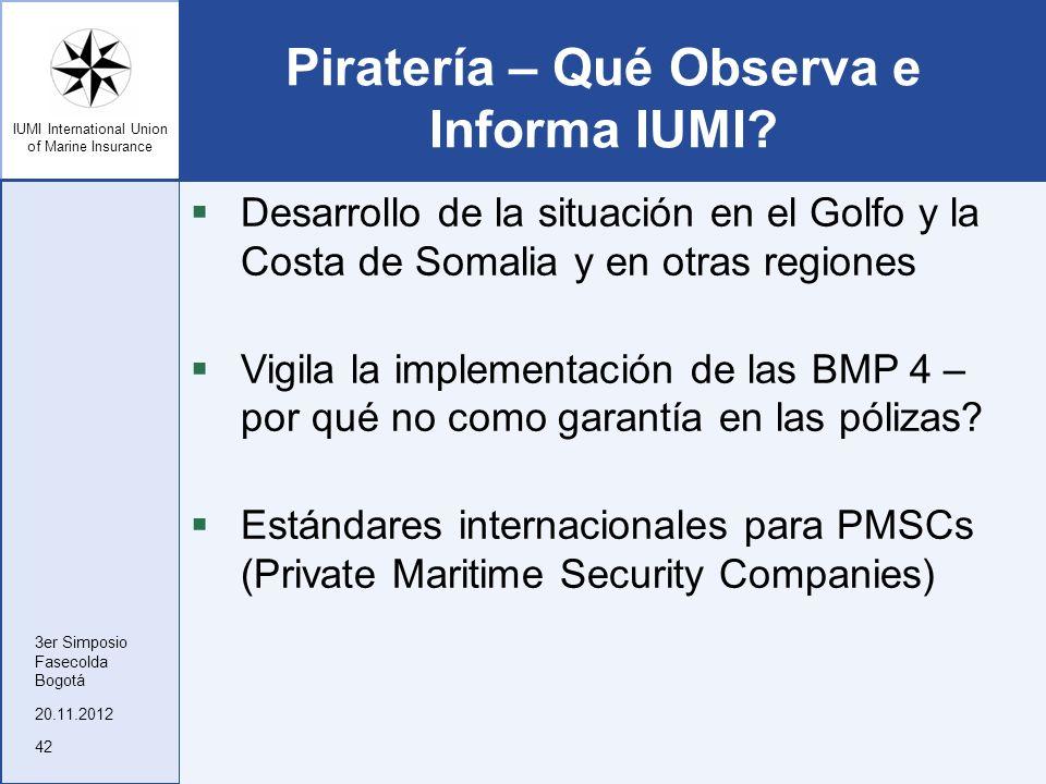 IUMI International Union of Marine Insurance Piratería – Qué Observa e Informa IUMI? Desarrollo de la situación en el Golfo y la Costa de Somalia y en