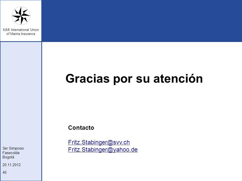 IUMI International Union of Marine Insurance 20.11.2012 3er Simposio Fasecolda Bogotá 45 Gracias por su atención Contacto Fritz.Stabinger@svv.ch Fritz