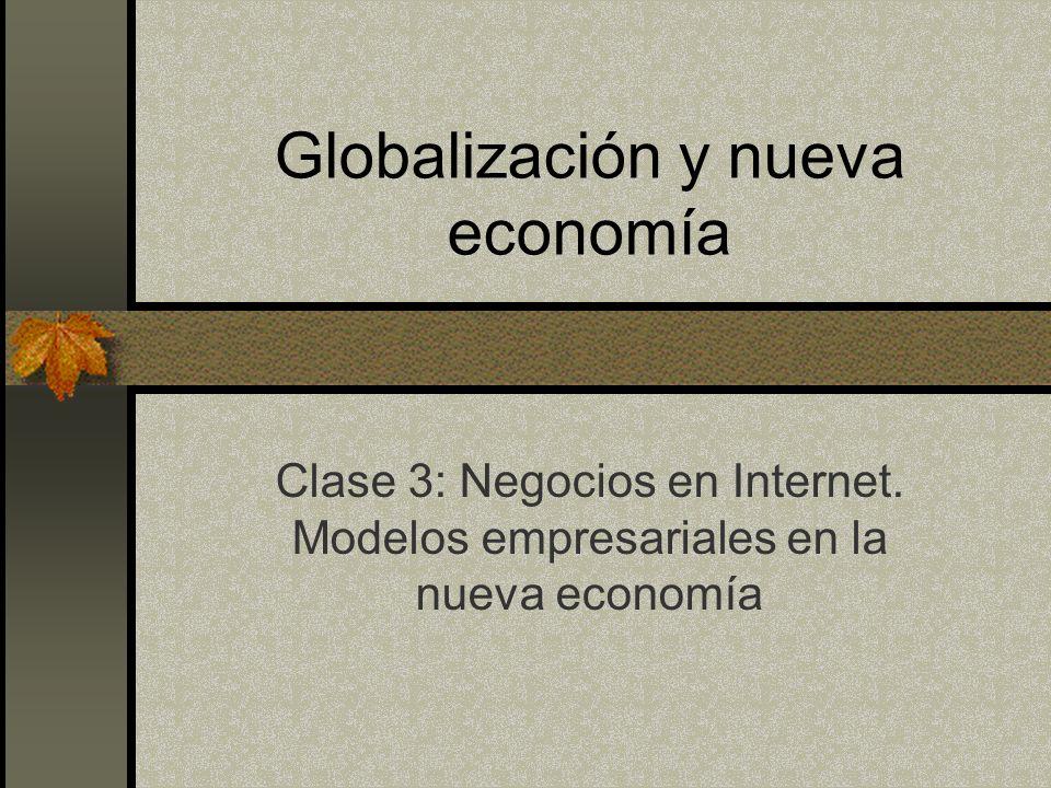 Globalización y nueva economía Clase 3: Negocios en Internet. Modelos empresariales en la nueva economía