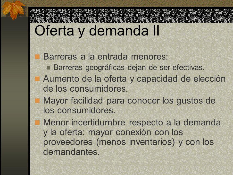 Oferta y demanda II Barreras a la entrada menores: Barreras geográficas dejan de ser efectivas. Aumento de la oferta y capacidad de elección de los co