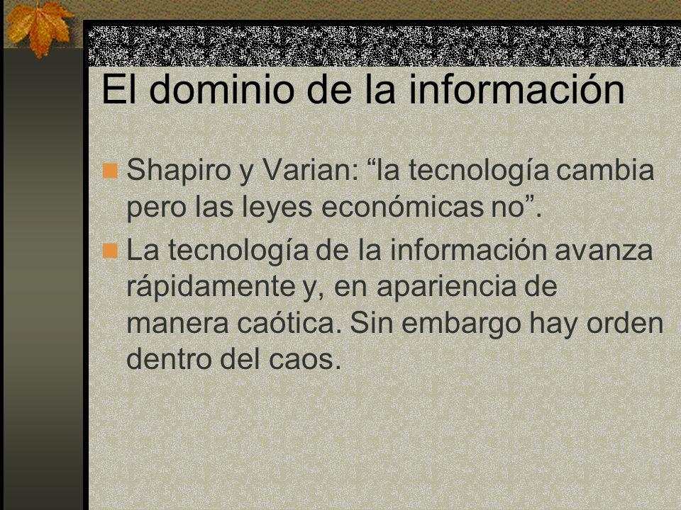 El dominio de la información Shapiro y Varian: la tecnología cambia pero las leyes económicas no. La tecnología de la información avanza rápidamente y