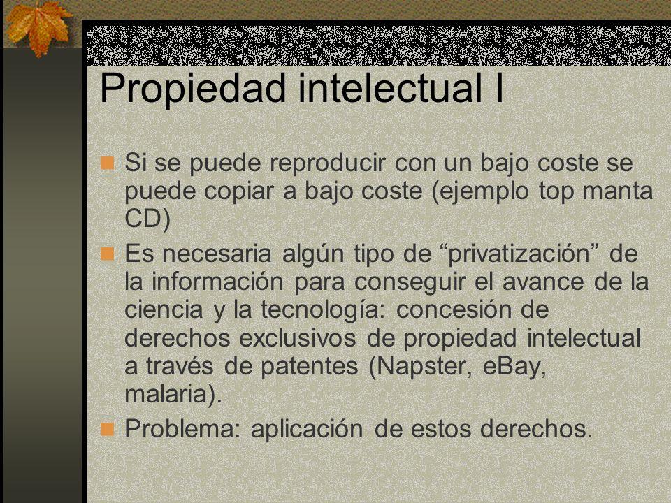Propiedad intelectual I Si se puede reproducir con un bajo coste se puede copiar a bajo coste (ejemplo top manta CD) Es necesaria algún tipo de privat
