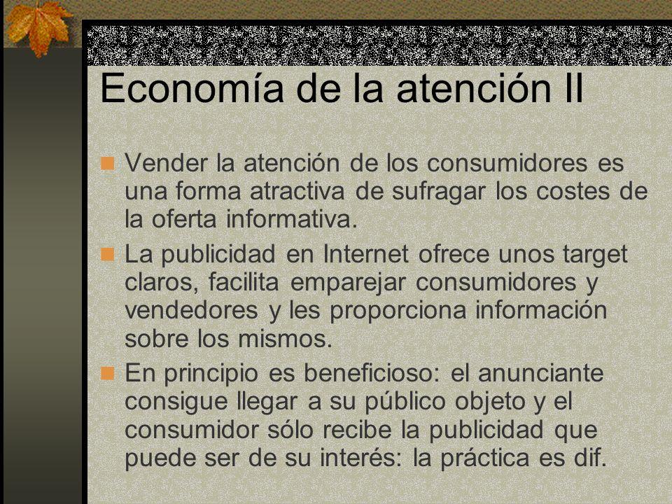 Economía de la atención II Vender la atención de los consumidores es una forma atractiva de sufragar los costes de la oferta informativa. La publicida
