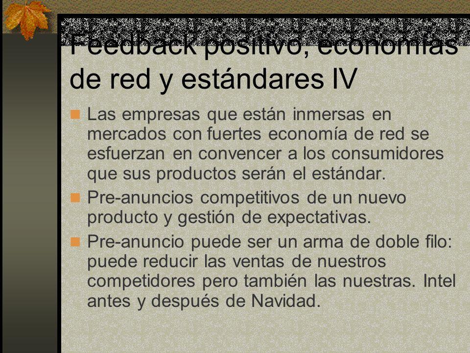 Feedback positivo, economías de red y estándares IV Las empresas que están inmersas en mercados con fuertes economía de red se esfuerzan en convencer