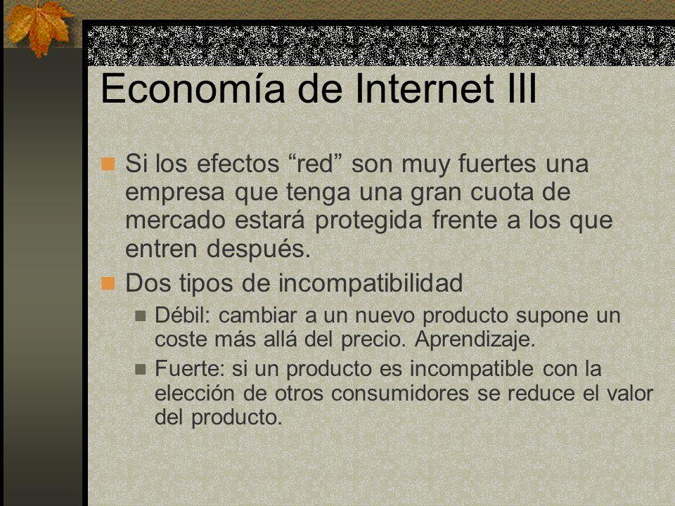 Economía de Internet III Si los efectos red son muy fuertes una empresa que tenga una gran cuota de mercado estará protegida frente a los que entren d