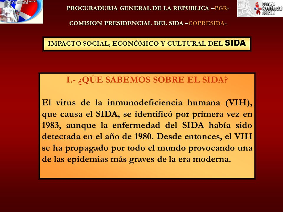 IMPACTO SOCIAL, ECONÓMICO Y CULTURAL DEL SIDA I.- ¿QÚE SABEMOS SOBRE EL SIDA.