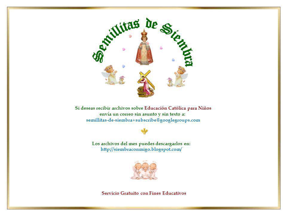 Si deseas recibir archivos sobre Educación Católica para Niños envía un correo sin asunto y sin texto a: semillitas-de-siembra+subscribe@googlegroups.