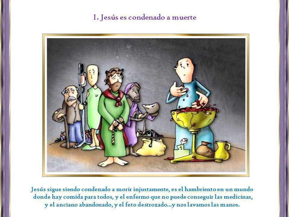 Jesús sigue siendo condenado a morir injustamente, es el hambriento en un mundo donde hay comida para todos, y el enfermo que no puede conseguir las m