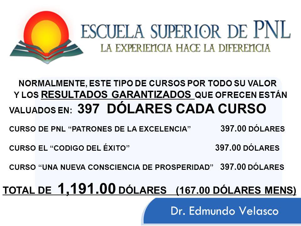 CURSO DE PNL PATRONES DE LA EXCELENCIA 397.00 DÓLARES CURSO EL CODIGO DEL ÉXITO 397.00 DÓLARES CURSO UNA NUEVA CONSCIENCIA DE PROSPERIDAD 397.00 DÓLAR