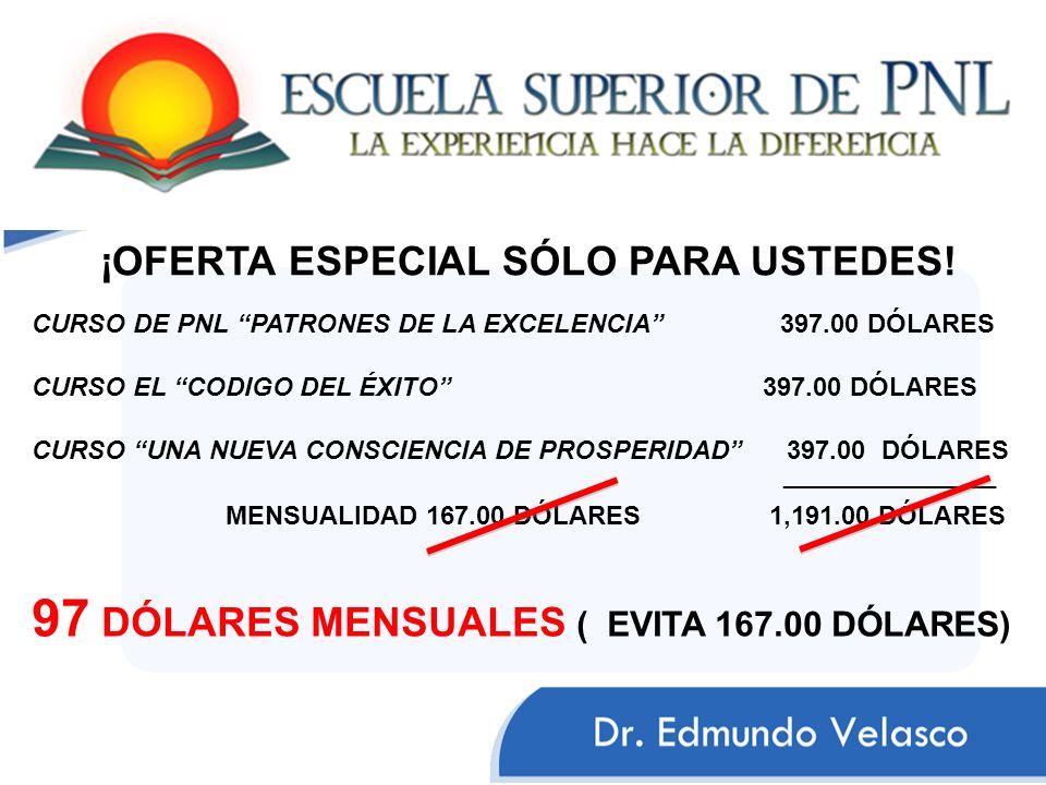 ¡OFERTA ESPECIAL SÓLO PARA USTEDES! CURSO DE PNL PATRONES DE LA EXCELENCIA 397.00 DÓLARES CURSO EL CODIGO DEL ÉXITO 397.00 DÓLARES CURSO UNA NUEVA CON